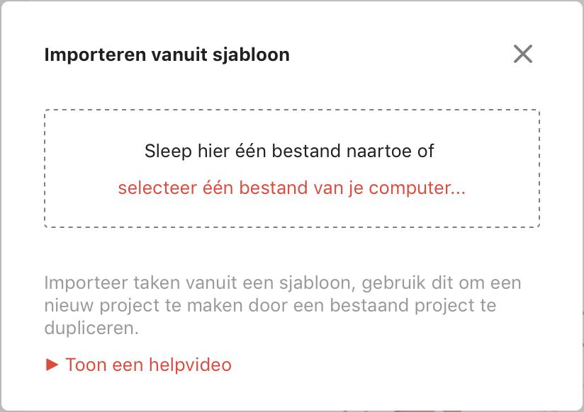 Venster in Todoist met een veld waar je een templatebestand op kunt slepen, met een link om een templatebestand op je computer te selecteren en een link naar een helpvideo.